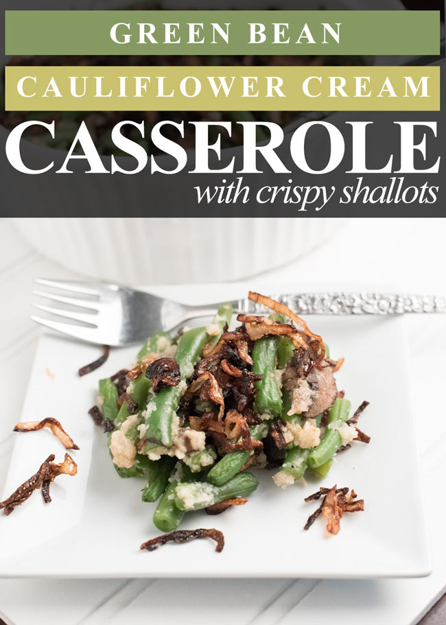 vegan paleo gluten free green bean casserole with cauliflower cream and crispy fried shallots